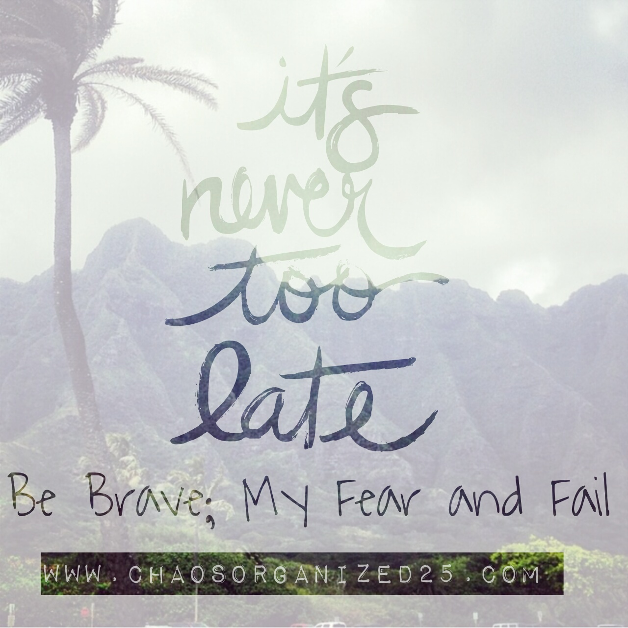 Be Brave; My Fear and Failure