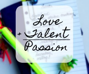 Love Plus Talent Equals Passion For Career. Part One Self Discovery