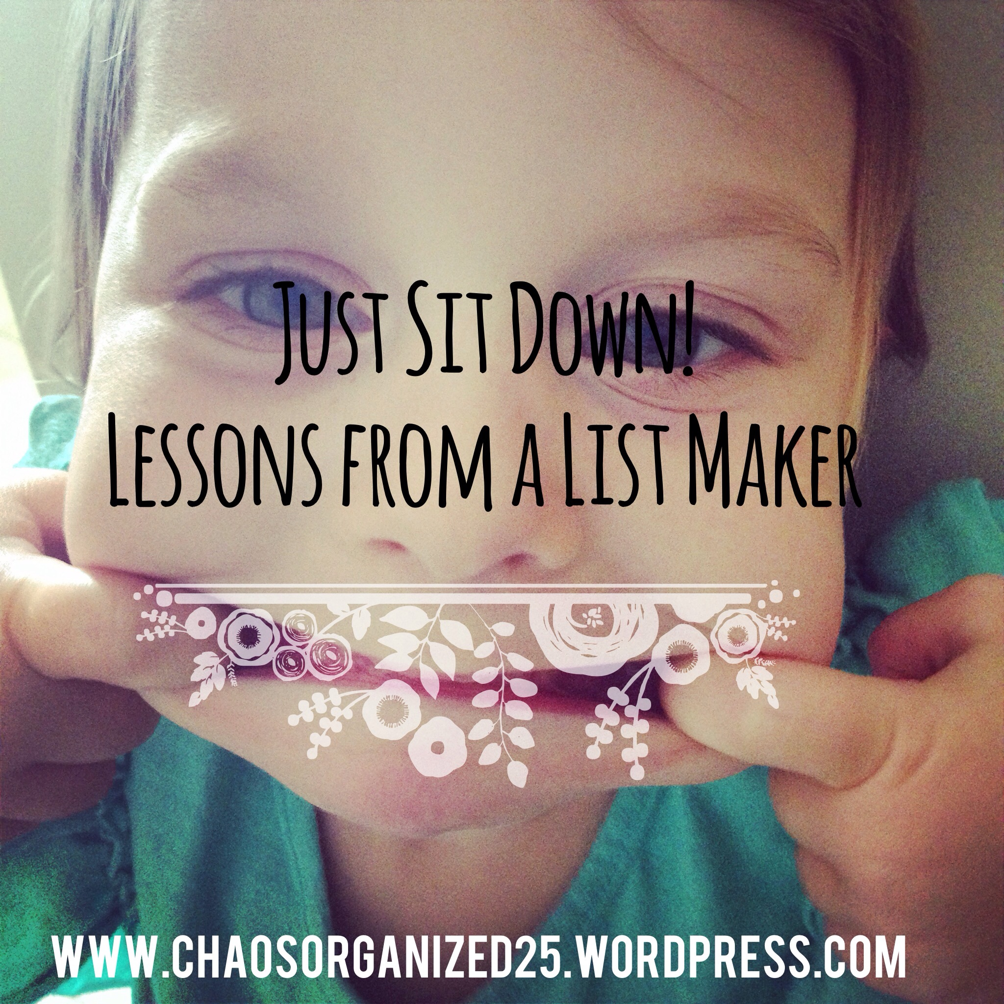 JUST SIT DOWN! A Lesson from a List Maker