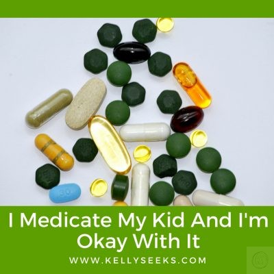 I Medicate My Kid And I'm Okay With It